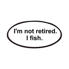I'm not retired, I fish Patches