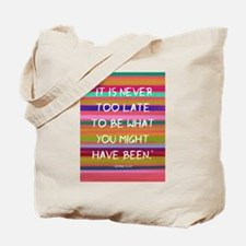 Its Never too Late to Be Tote Bag
