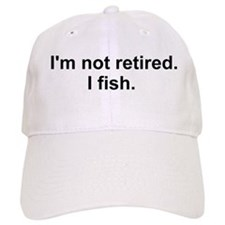 I'm not retired, I fish Baseball Baseball Cap