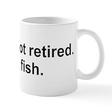 I'm not retired, I fish Mugs
