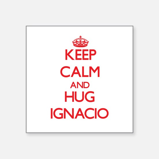Keep Calm and HUG Ignacio Sticker