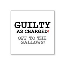 GUILTY AS CHARGED - OFF TO THE GALLOWS! Z Sticker