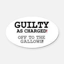 GUILTY AS CHARGED - OFF TO THE GALLOWS! Z Oval Car