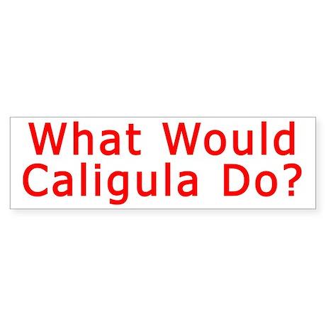 What Would Caligula Do? Bumper Sticker
