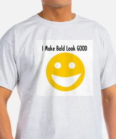 I Make Bald Look Good T-Shirt