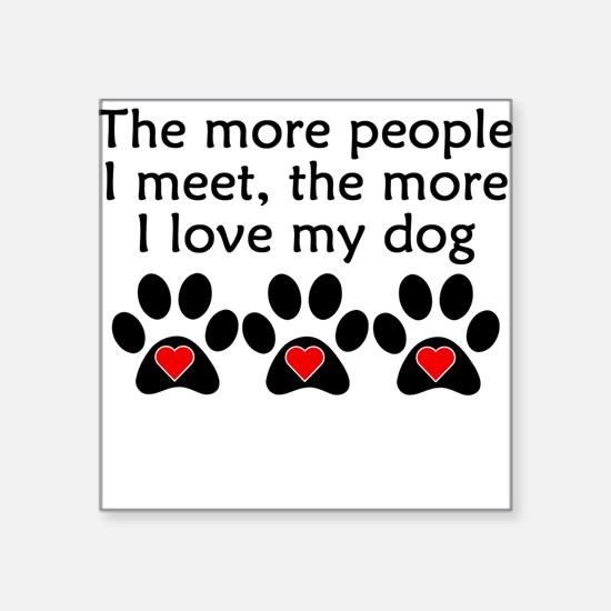 The More I Love My Dog Sticker