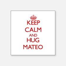 Keep Calm and HUG Mateo Sticker