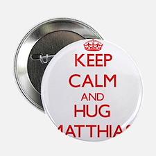 """Keep Calm and HUG Matthias 2.25"""" Button"""