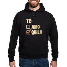 Te Amo Tequila Spanish Choice Hoodie