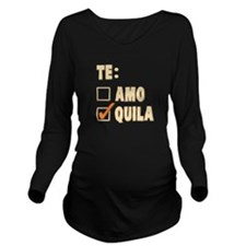 Te Amo Tequila Spanish Choice Long Sleeve Maternit