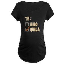 Te Amo Tequila Spanish Choice Maternity T-Shirt