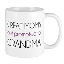 Great Moms Get Promoted To Grandma Small Mugss