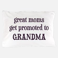 Great Moms Get Promoted To Grandma Pillow Case