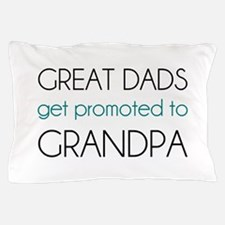 Great Dads Get Promoted To Grandpa Pillow Case