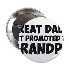 """Great Dads Get Promoted To Grandpa 2.25"""" Button"""