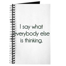 I Say What Everybody Else Is Thinking Journal