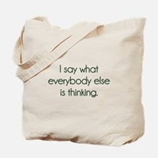I Say What Everybody Else Is Thinking Tote Bag