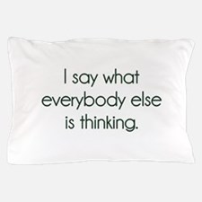 I Say What Everybody Else Is Thinking Pillow Case