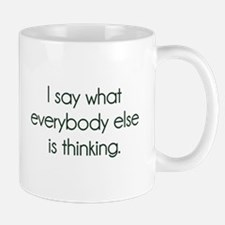 I Say What Everybody Else Is Thinking Mugs