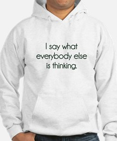 I Say What Everybody Else Is Thinking Hoodie