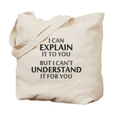 Engineers Motto Cant Understand It For You Tote Ba