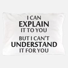 Engineers Motto Cant Understand It For You Pillow