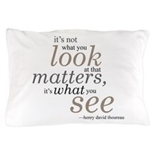 It's not what you look at... Pillow Case