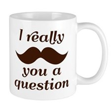 I Mustache You a Question Mugs