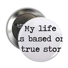 "My Life Is Based on a True Story 2.25"" Button"