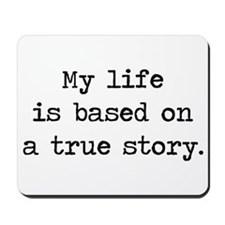 My Life Is Based on a True Story Mousepad