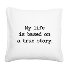 My Life Is Based on a True Story Square Canvas Pil