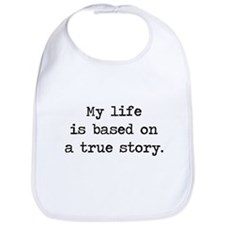 My Life Is Based on a True Story Bib