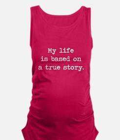 My Life Is Based on a True Story Maternity Tank To