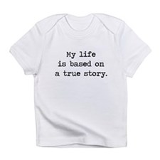 My Life Is Based on a True Story Infant T-Shirt