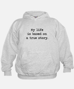 My Life Is Based on a True Story Hoodie