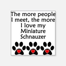 The More I Love My Miniature Schnauzer Sticker