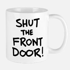 Shut the Front Door Mugs
