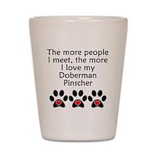 The More I Love My Doberman Pinscher Shot Glass