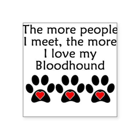 The More I Love My Bloodhound Sticker