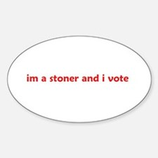im a stoner and i vote Oval Decal