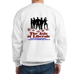 Axis of Liberals (Evil Conservative) Sweatshirt
