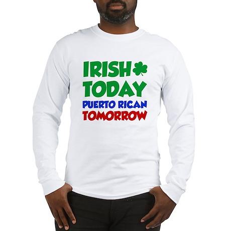 Irish Today Puerto Rican Long Sleeve T-Shirt