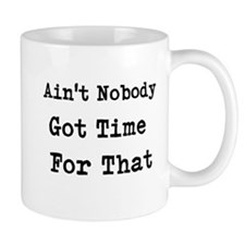 Aint Nobody Got time For That Mugs
