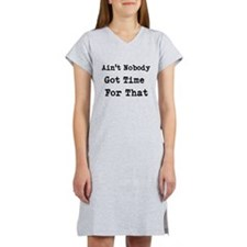 Aint Nobody Got time For That Women's Nightshirt