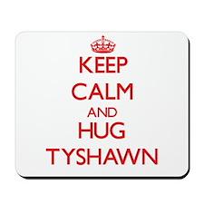 Keep Calm and HUG Tyshawn Mousepad