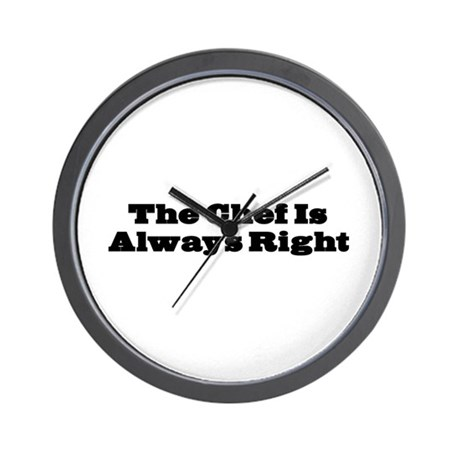 Chef Is Always Right Wall Clock