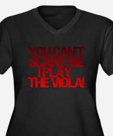 You Can't Scare Me, I Play the Viola! Plus Size T-