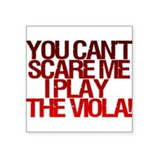 You Can't Scare Me, I Play the Viola! Sticker