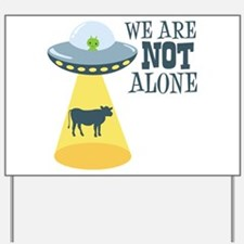 WE ARE NOT ALONE Yard Sign