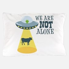 WE ARE NOT ALONE Pillow Case